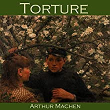 Torture Audiobook by Arthur Machen Narrated by Cathy Dobson