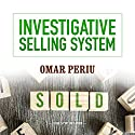 Investigative Selling System Audiobook by Omar Periu Narrated by Omar Periu
