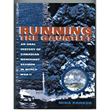 Running The Gauntlet: An Oral History of Canadian Merchant Seamen in World War Two