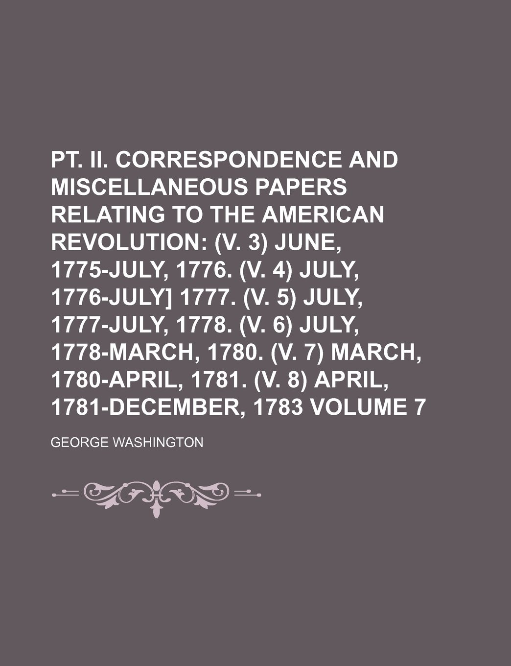 pt  II  Correspondence and miscellaneous papers relating to the