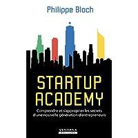 Startup Academy: Comprendre et s'approprier les secrets d'une nouvelle génération d'entrepreneurs