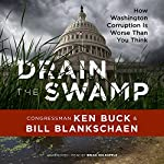 Drain the Swamp: How Washington Corruption Is Worse Than You Think | Congressman Ken Buck,Bill Blankschaen - contributor