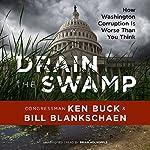 Drain the Swamp: How Washington Corruption Is Worse Than You Think | Ken Buck,Bill Blankschaen - contributor
