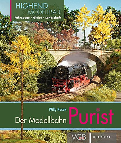 Der Purist: Highend-Modellbahn: Fahrzeuge - Gleise - Landschaft Gebundenes Buch – 31. August 2017 Willy Kosak Klartext 3837518043 Modellbau