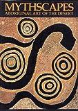 Mythscapes: Aboriginal Art of the Desert