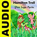 Hamilton Troll Meets Pink Light Sprite: Hamilton Troll Book #1 | Kathleen J. Shields