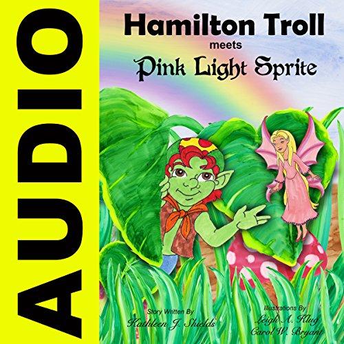 Hamilton Troll Meets Pink Light Sprite: Hamilton Troll Book #1 -