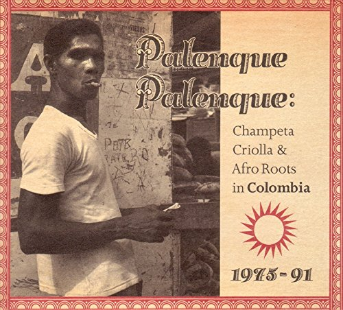 Palenque Palenque: Champeta Criolla And Afro Roots In Colombia by VA