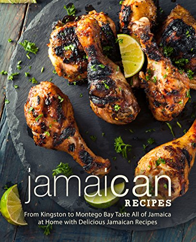 Jamaican Recipes: From Kingston to Montego Bay Taste All of Jamaica at Home with Delicious Jamaican Recipes by BookSumo Press