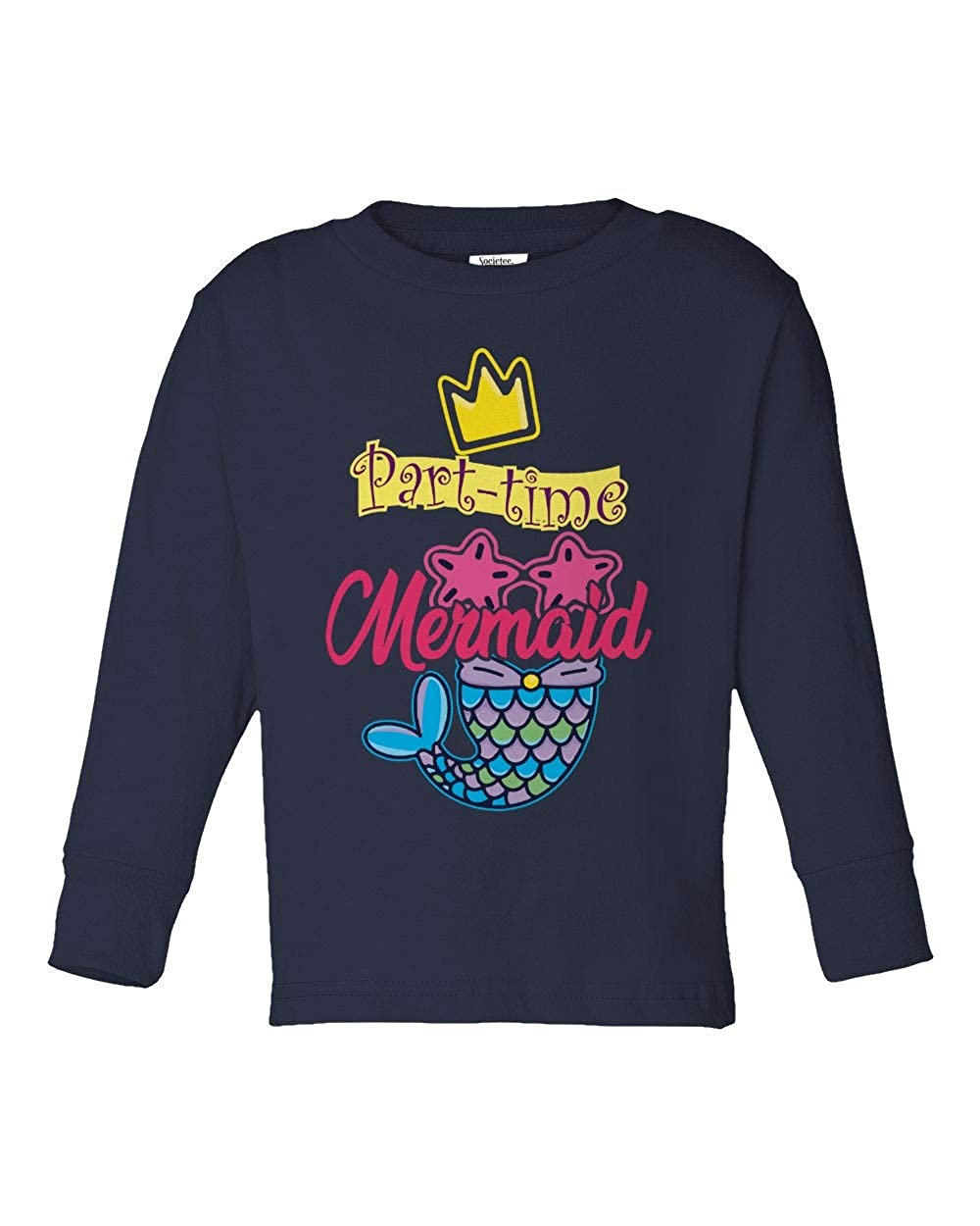 Societee Part-Time Mermaid Cute Adorable Girls Toddler Long Sleeve T-Shirt