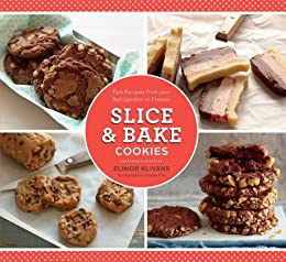 Slice & Bake Cookies: Fast Recipes from your Refrigerator or Freezer by [Klivans, Elinor]