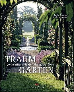 Traumgarten 100 Inspirierende Gestaltungsbeispiele Amazon De