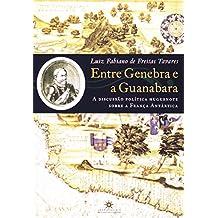 Entre Genebra E A Guanabara. Discussão Política Huguenote Sobre A França Antártica