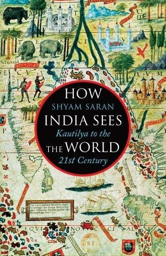 How India Sees The World: From Kautilya to Modi: Kautilya to the 21st Century