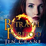 Betrayal Foretold: Descended of Dragons, Book 3 | Jen Crane