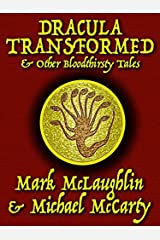 Dracula Transformed & Other Bloodthirsty Tales Kindle Edition