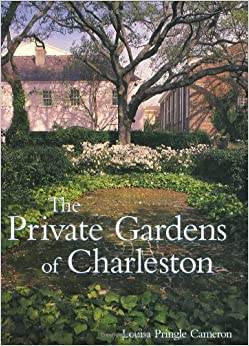 Private Gardens Of Charleston Louisa Cameron 9780941711869 Books