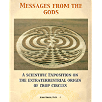 Messages from the gods: A scientific exposition on the extraterrestrial origin of crop circles (English Edition)