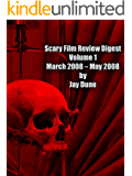 Scary Film Review Digest Volume 1 March 2008 – May 2008: Horror Movie Reviews (Voume 1)