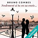 Seulement si tu en as envie Audiobook by Bruno Combes Narrated by Hélène Chanson