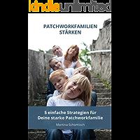 Patchworkfamilien-stärken: 5 einfache Strategien für Deine starke Patchworkfamilie