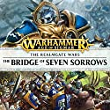 Bridge of Seven Sorrows: Age of Sigmar: The Hunt for Nagash, Book 4 Performance by Josh Reynolds Narrated by Gareth Armstrong, John Banks, Toby Longworth, Saul Reichlin, Ramon Tikaram, Luis Soto