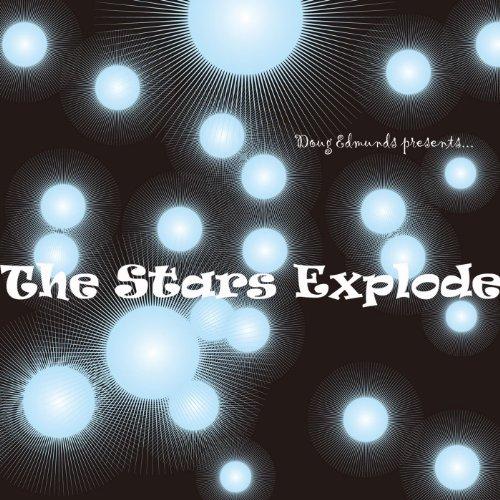 Doug Edmunds Presents...The Stars Explode