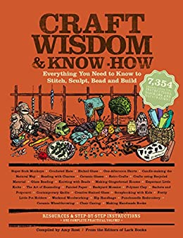 Craft Wisdom & Know-How: Everything You Need to Stitch, Sculpt, Bead and Build by [The Editors of Lark Books]