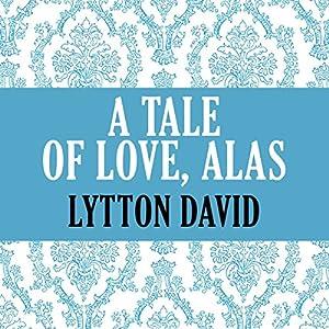 A Tale of Love, Alas Audiobook
