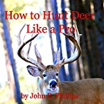 How to Hunt Deer Like a Pro | John E. Phillips
