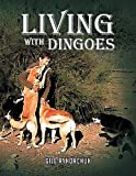 Living with Dingoes, Gill Ryhorchuk, 1483651967
