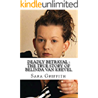 Deadly Betrayal : The True Story of Belinda Van Krevel