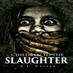 Children to the Slaughter: Slaughter Series, Book 1 | A.I. Nasser