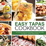 Easy Tapas Cookbook: A Collection of Spanish Tapas Recipes for Real Latin Appetizers
