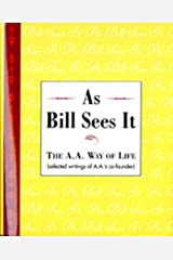 As Bill Sees It: The A. A. Way of Life ...Selected Writings of the A. A.'s Co-Founder Hardcover