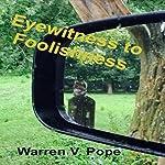 Eyewitness to Foolishness | Warren V. Pope