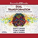 Dual Transformation: How to Reposition Today's Business While Creating the Future Audiobook by Scott D. Anthony, Clark G. Gilbert, Mark W. Johnson Narrated by Chris Sorensen
