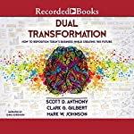 Dual Transformation: How to Reposition Today's Business While Creating the Future | Scott D. Anthony,Clark G. Gilbert,Mark W. Johnson