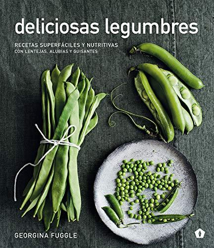 Deliciosas legumbres: Recetas superfáciles y nutritivas con lentejas, alubias y guisantes