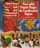 Fun with Paper Bags and Cardboard Tubes, F. Virginia Walter, 1895569087