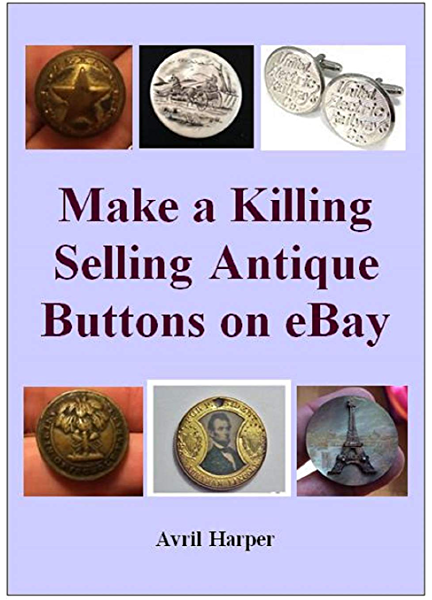 Amazon Com Make A Killing Selling Antique Buttons On Ebay Ebook Harper Avril Kindle Store
