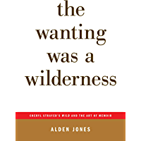 The Wanting Was a Wilderness: Cheryl Strayed's WILD and the Art of Memoir (...AFTERWORDS) book cover