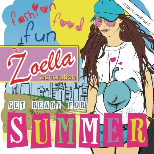 The Zoella Generation: Get Ready For Summer: Essential DIY summer projects to make bake amp create  Fun fashion amp food ideas from lemon cupcakes to  customised sunglasses amp tiedye tshirts