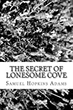 The Secret of Lonesome Cove, Samuel Hopkins Adams, 1482727145