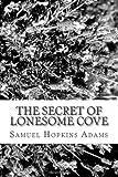 The Secret of Lonesome Cove, Samuel Hopkins Adams, 1482727145