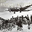 The Berlin Airlift: The History and Legacy of the First Major Crisis of the Cold War Audiobook by  Charles River Editors Narrated by Colin Fluxman