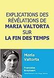 EXPLICATIONS DES RÉVÉLATIONS DE MARIA VALTORTA SUR LA FIN DES TEMPS