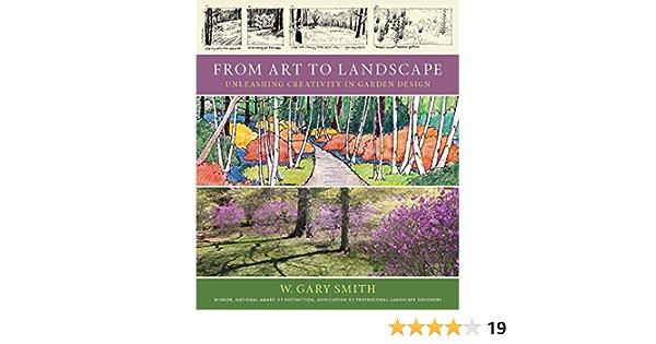 From Art To Landscape Unleashing Creativity In Garden Design Smith W Gary 9780881929737 Amazon Com Books