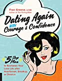img - for Dating Again with Courage and Confidence: The Five-Step Plan to Revitalize Your Love Life after Heartbreak, Breakup, or Divorce book / textbook / text book