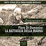 Breve storia della Prima Guerra Mondiale vol. 3: La battaglia della Marna: [A Short History of World War I, Volume 3: The Battle of the Marne] | Piero Di Domenico